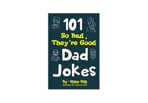 The 101 So Bad, Dad Jokes